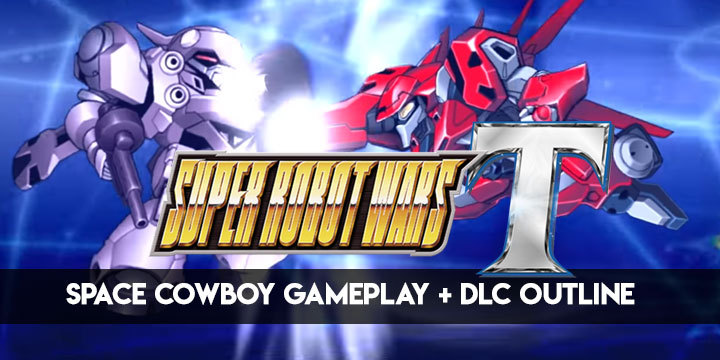 Super Robot Wars T, PlayStation 4, Nintendo Switch, Japan, release date, gameplay, features, trailer, English, Bandai Namco, price, pre-order, screenshots, update, new trailer, gameplay trailer, Super Robot Taisen T, Chapter 2: Space Cowboy gameplay, DLC