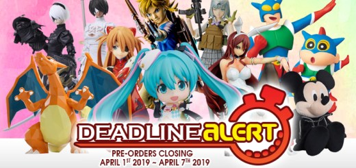 DEADLINE ALERT! All The Toy Pre-Orders Closing Apr 1st – Apr 7th!