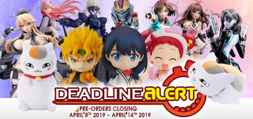 DEADLINE ALERT! Figure & Toy Pre-Orders Closing April 8th – April 14th!