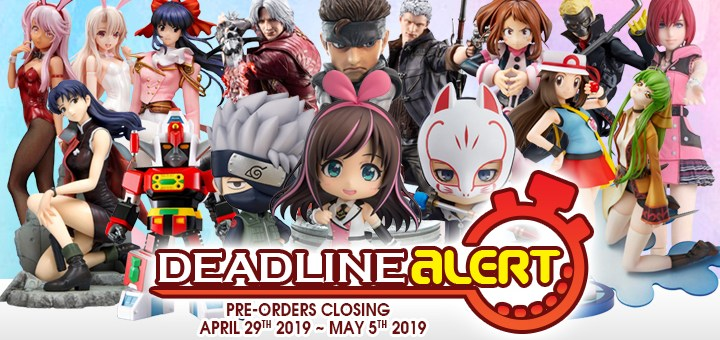 DEADLINE ALERT! Figure & Toy Pre-Orders Closing April 29th – May 5th!