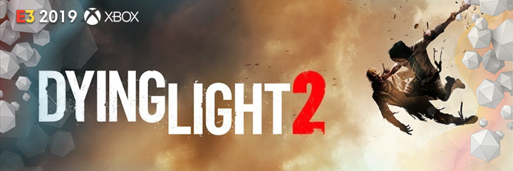 dying light 2, microsoft, xbox, e3 2019