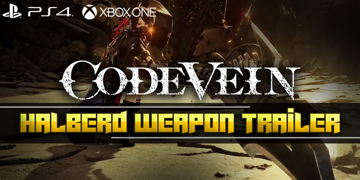 Code Vein, PS4, XONE, Xbox One, Playstation 4 , US, North America, EU, Europe, JP,Japan, Asia, AU, Australia, release date, gameplay, features, price, pre-order, bandai namco, new trailer, weapon focus trailer, halberd weapon