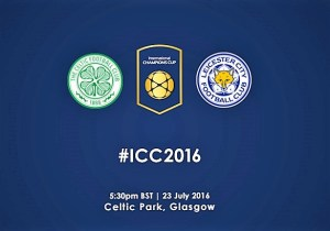 Celtic Vs Leicester City FC International Champions Cup 2016