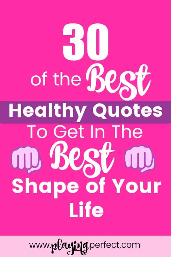 30 Of The Best Healthy Quotes To Get In The Best Shape Of Your Life