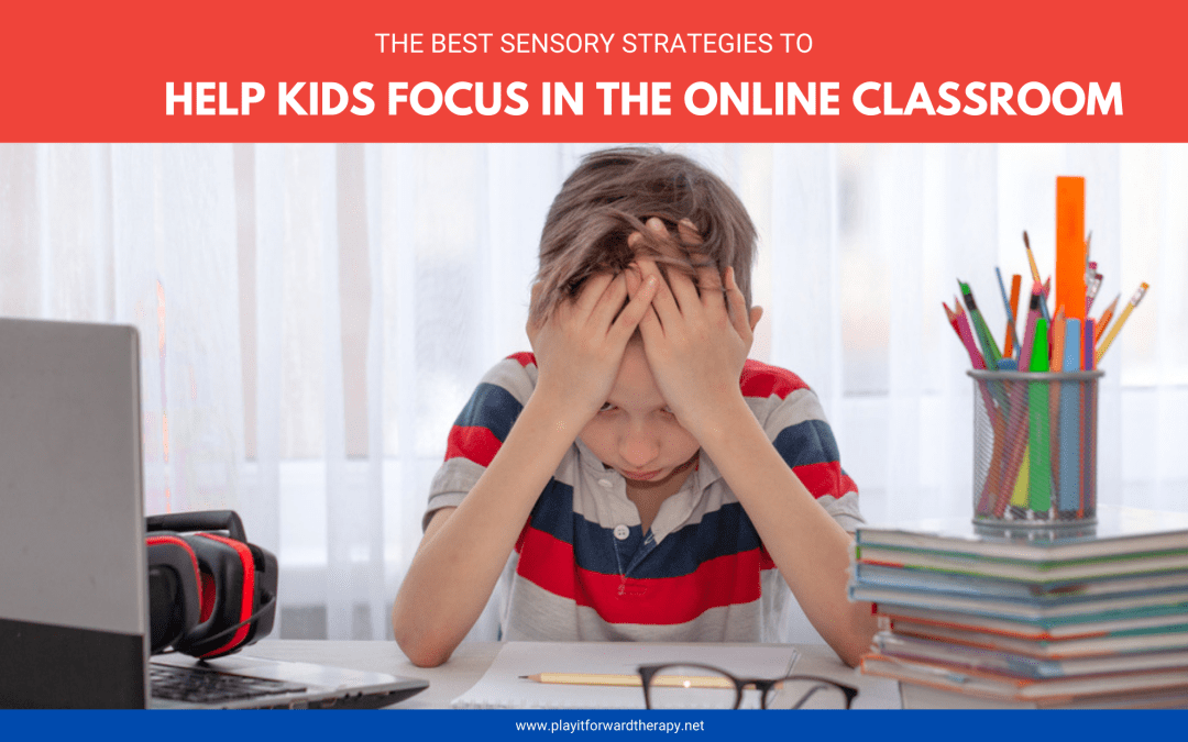 Sensory Strategies to Help Kids Focus In The Online Classroom