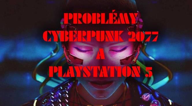 CyberPunk 2077 problémy s PlayStation 5