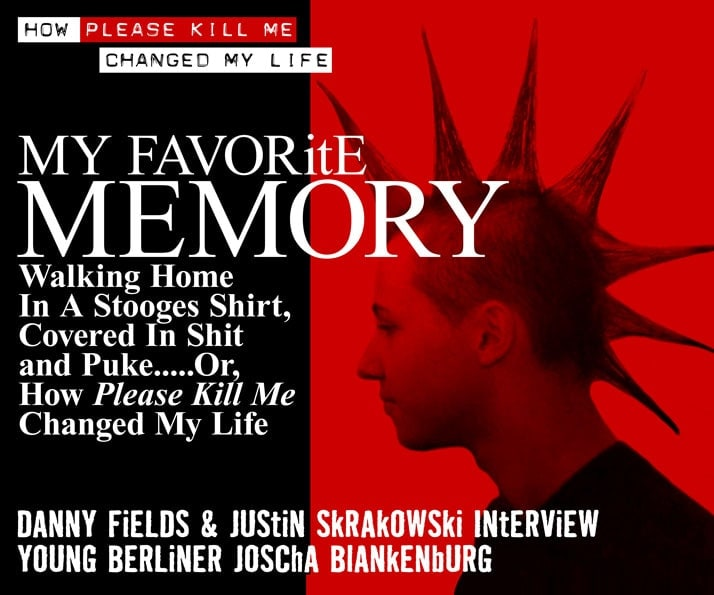 My FAVORITE MEMORY: Walking Home In A Stooges Shirt, Covered In Shit and Puke…..Or, How Please Kill Me Changed My Life Danny Fields and Justin Skrakowski Interview Young Berliner Joscha Blankenburg