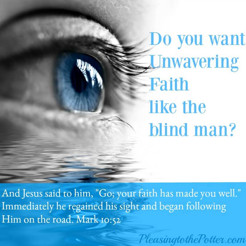 Do you want Unwavering Faith like the blind man?