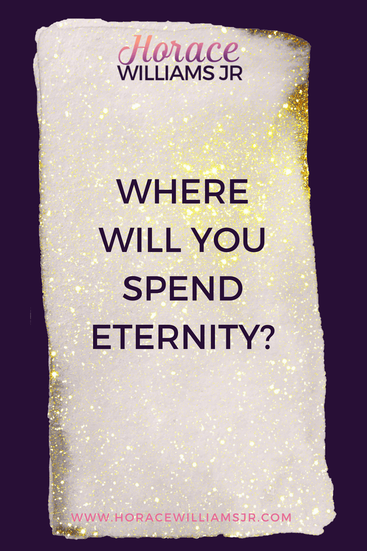 WHERE WILL YOU SPEND ETERNITY_