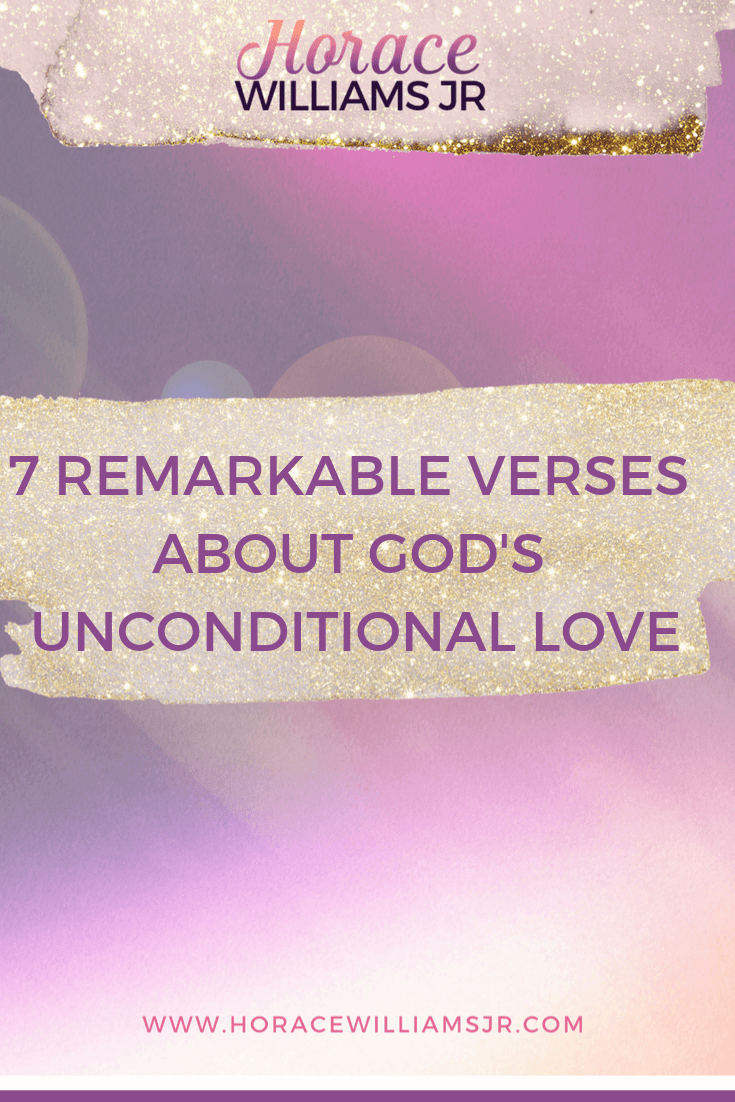 7 REMARKABLE VERSES ABOUT GOD'S UNCONDITIONAL LOVE