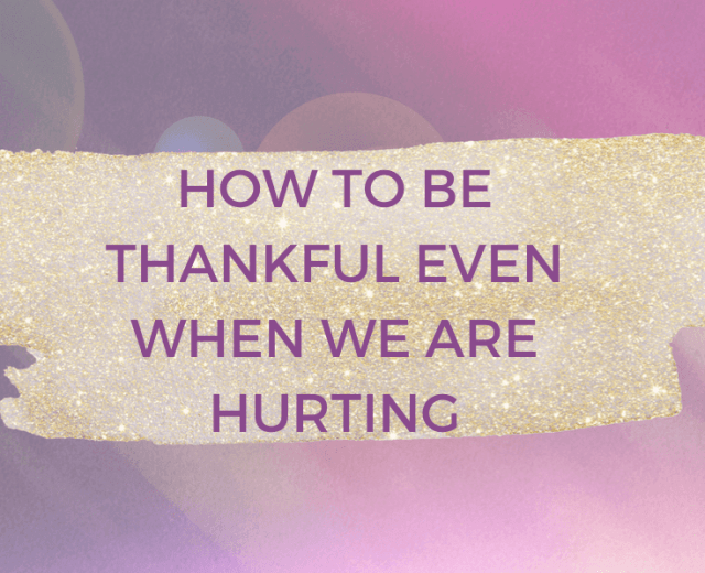 How to Be Thankful even We are Hurting