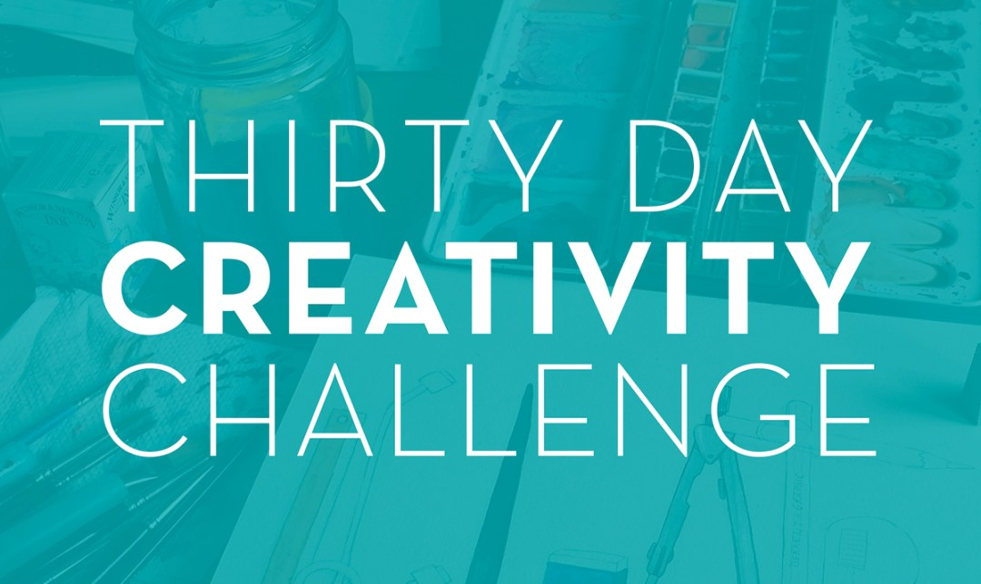 Thirty Day Creativity Challenge