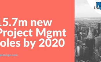 15.7 million new project mgmt jobs by 2020 - 15.7 million new Project Management roles by 2020