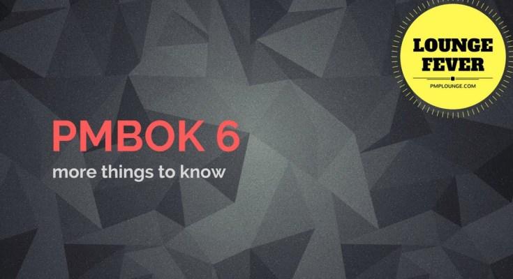 pmbok6 more things to know - PMBOK 6 - More things to know