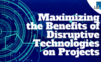 Maximizing the Benefits of Disruptive Technologies on Projects - Maximizing the Benefits of Disruptive Technologies on Projects