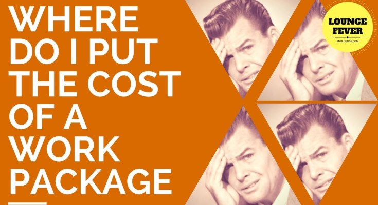 where do i put the cost of work package - Where do I put the cost of a Work Package in the WBS?