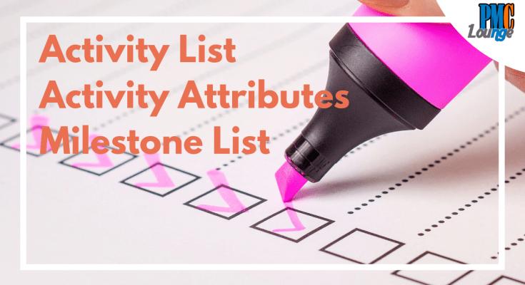 Activity List, Activity Attributes and Milestone List