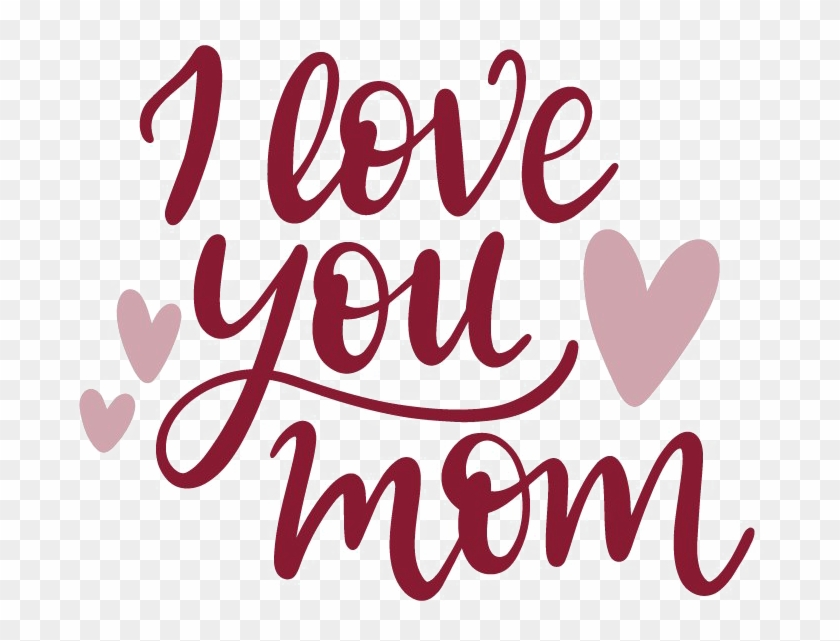 I Love You Mom Png Image Love You Mom Png Transparent Png 744x592 312510 Pngfind