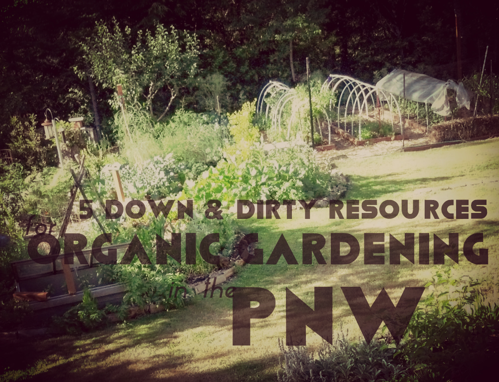 5 Down U0026 Dirty Resources For Year Round Organic Gardening In The Pacific  Northwest
