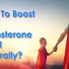 How To Increase Testosterone Level Naturally – Secret Tips!