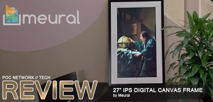 Review: 27-inch IPS Digital Canvas Frame by Meural   Poc Network // Tech