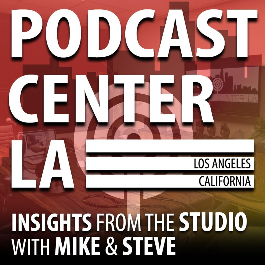 Podcast Center LA: Insights From The Studio with Mike Nease & Steve Wilmes