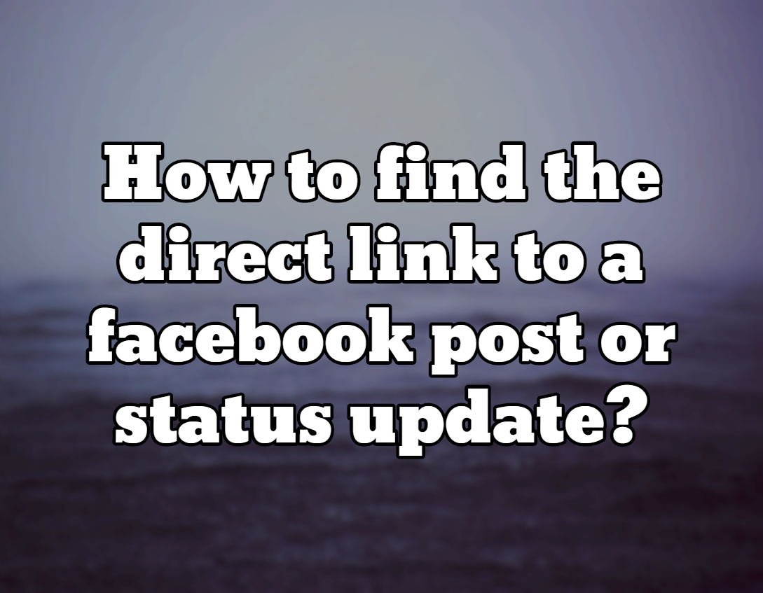 How to link directly to a facebook post or status update?