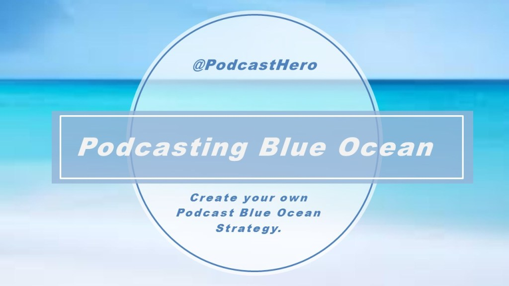 Podcasting with a Blue Ocean Strategy