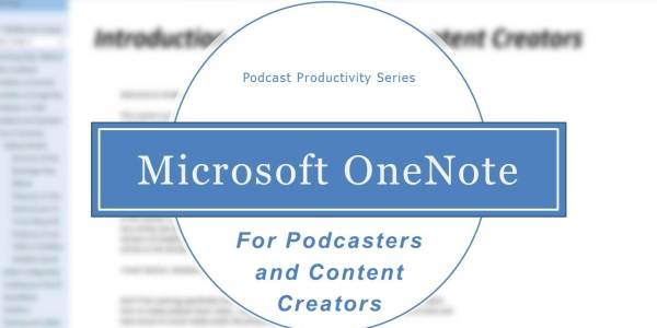 OneNote for podcasters, bloggers and content creators