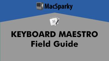 Keyboard Maestro Field Guide