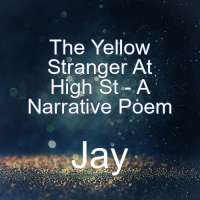 The Yellow Stranger At High St - A Narrative Poem by Jay