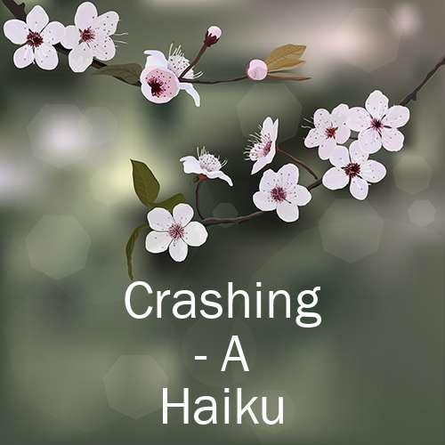 Crashing - A Haiku