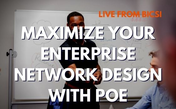 Maximize Your Enterprise Network with PoE