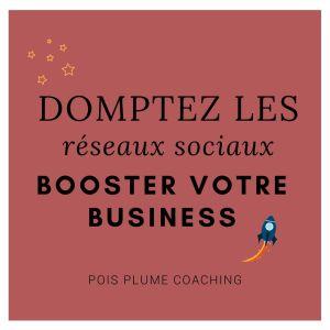 Domptez les réseaux sociaux, boostez votre business !