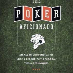 Bok: The Poker Aficionado: An All-In Compendium of Lore & Legend, Wit & Wisdom, Tips & Techniques