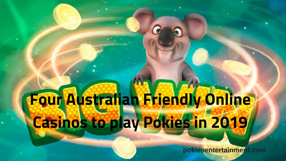 Four Australian Friendly Online Casinos to play Pokies in 2019