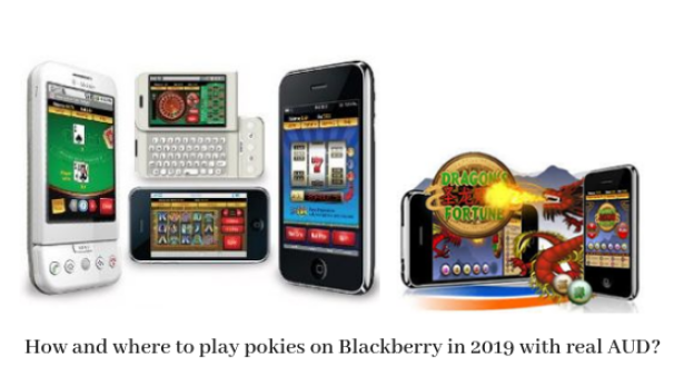 How And Where To Play Pokies On Blackberry In 2019 With Real Aud