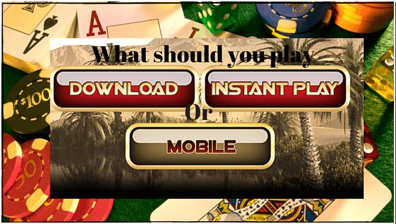 What should you play - Download, Instant Play or from your Mobile
