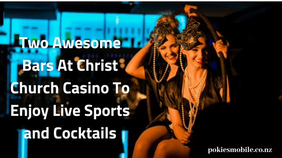 Two awesome bars at Christ Church Casino to enjoy live sports