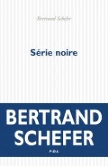 Série noire Bertrand Schefer