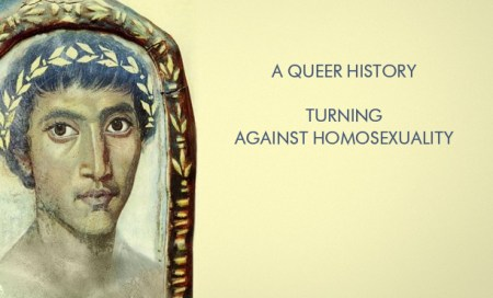 A Queer History, Turning Against Homosexuality