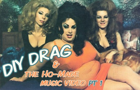 DIY Drag & The Ho-Made Music Video pt1