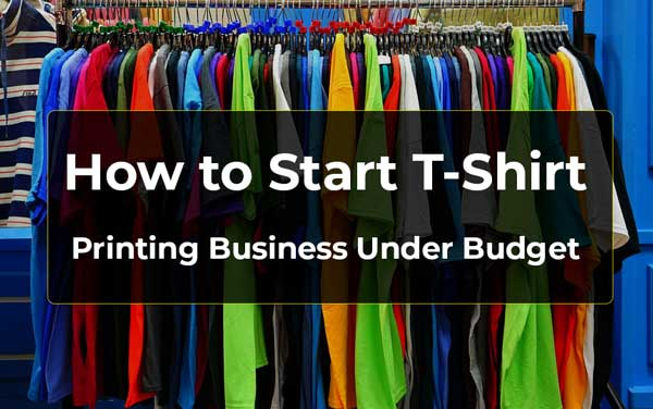 How To Start A Profitable T-shirt Printing Business