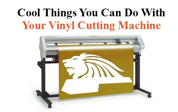 11 Cool Things You Can Do With Your Vinyl Cutting Machine