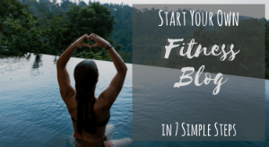 Start Your Own Fitness Blog - How to start a fitness blog in 7 simple steps