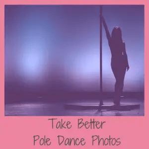 Take better pole dancing photos