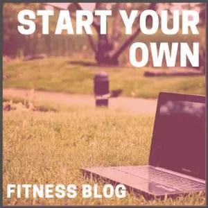 Start Your Own Fitness Blog
