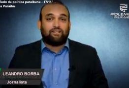 Leandro Borba traz o giro de notícias pela política paraibana nas últimas horas