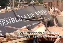 Mais de 30 igrejas foram demolidas sem aviso prévio pelo governo do DF  -VEJA VÍDEO