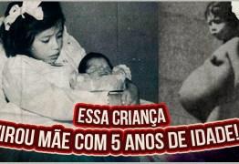 Conheça a incrível história da menina que teve um filho com apenas cinco anos de idade: VEJA VÍDEO
